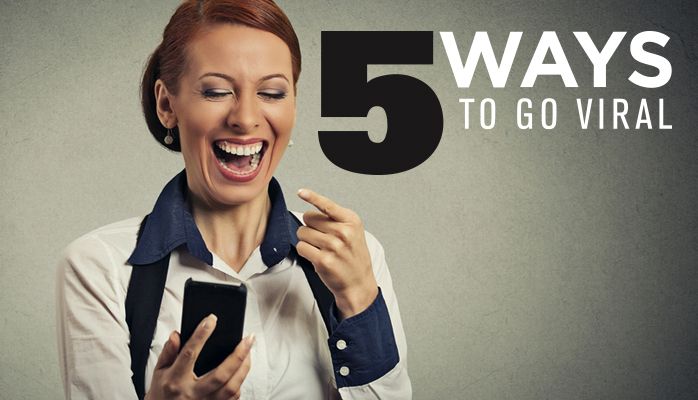 5 Ways to Go Viral